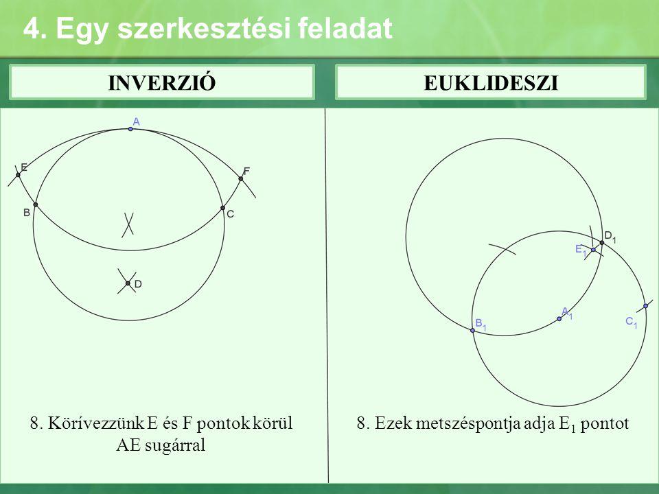 4. Egy szerkesztési feladat INVERZIÓEUKLIDESZI 8. Körívezzünk E és F pontok körül AE sugárral 8. Ezek metszéspontja adja E 1 pontot