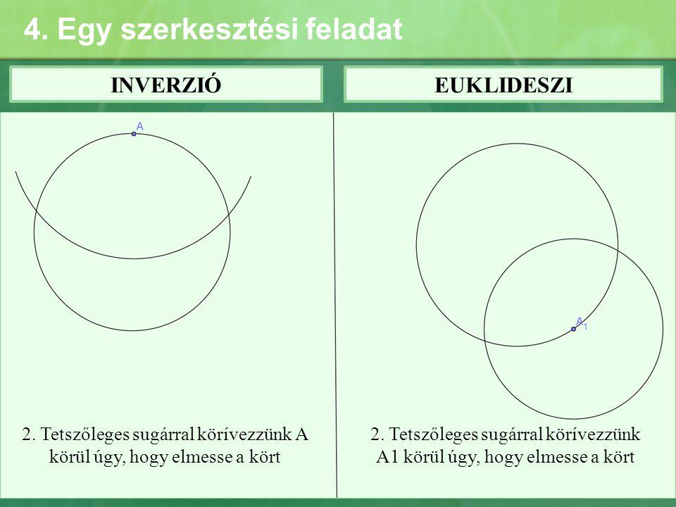 4. Egy szerkesztési feladat INVERZIÓEUKLIDESZI 2. Tetszőleges sugárral körívezzünk A körül úgy, hogy elmesse a kört 2. Tetszőleges sugárral körívezzün