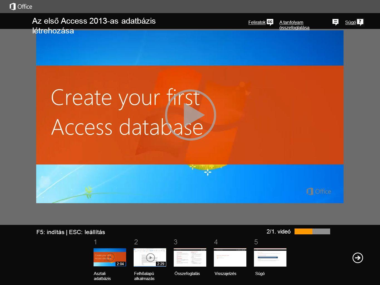 51 234 A tanfolyam összefoglalása Súgó Az első Access 2013-as adatbázis létrehozása Feliratok 2/1. videó ÖsszefoglalásVisszajelzés Súgó Asztali adatbá