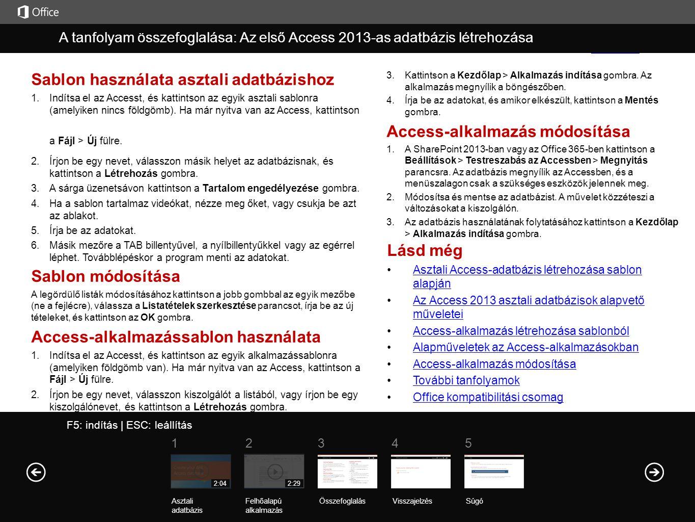 Súgó A tanfolyam összefoglalása F5: indítás | ESC: leállítás A tanfolyam összefoglalása: Az első Access 2013-as adatbázis létrehozása ÖsszefoglalásVis