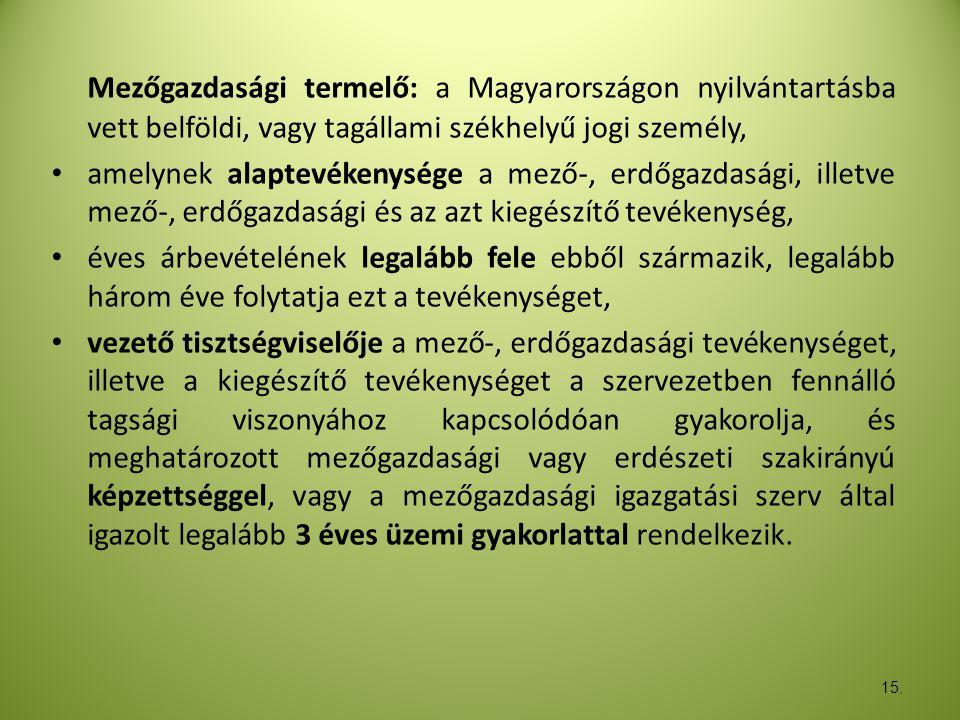15. Mezőgazdasági termelő: a Magyarországon nyilvántartásba vett belföldi, vagy tagállami székhelyű jogi személy, • amelynek alaptevékenysége a mező-,