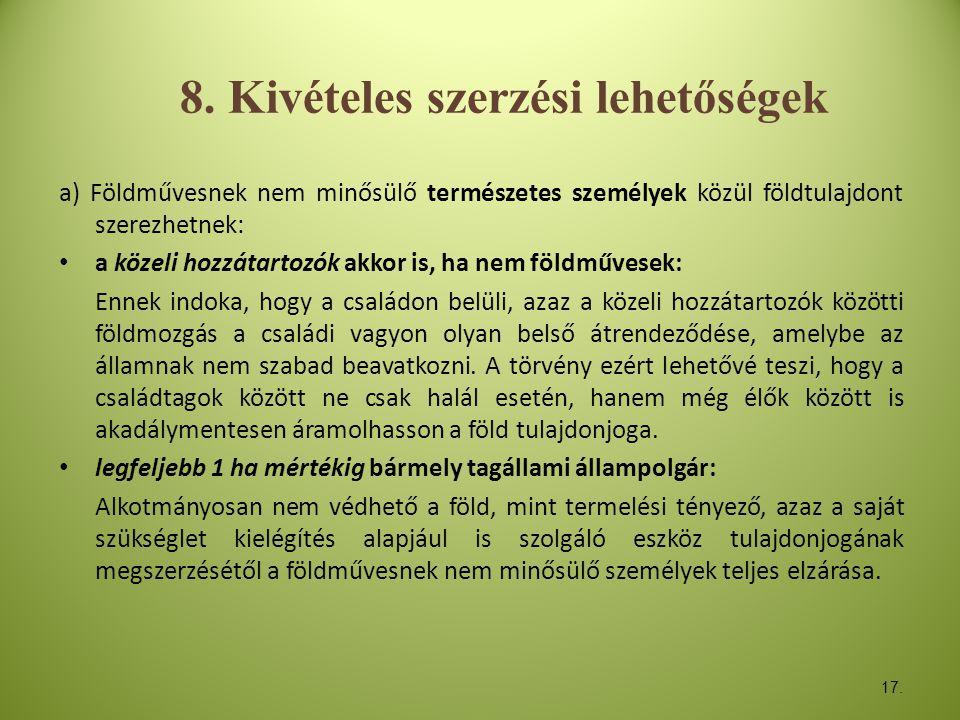 17. 8. Kivételes szerzési lehetőségek a) Földművesnek nem minősülő természetes személyek közül földtulajdont szerezhetnek: • a közeli hozzátartozók ak
