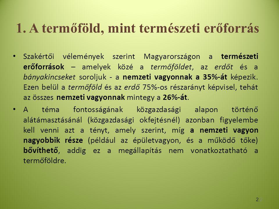 2.2 1. A termőföld, mint természeti erőforrás • Szakértői vélemények szerint Magyarországon a természeti erőforrások – amelyek közé a termőföldet, az
