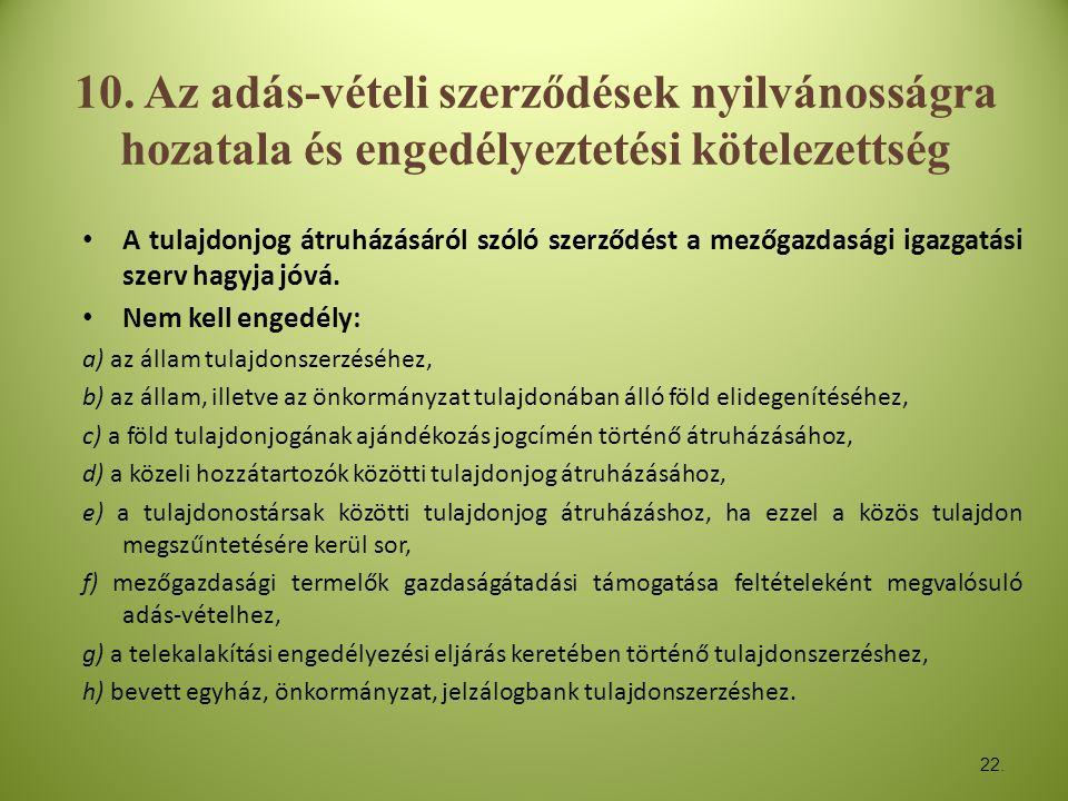 22. 10. Az adás-vételi szerződések nyilvánosságra hozatala és engedélyeztetési kötelezettség • A tulajdonjog átruházásáról szóló szerződést a mezőgazd
