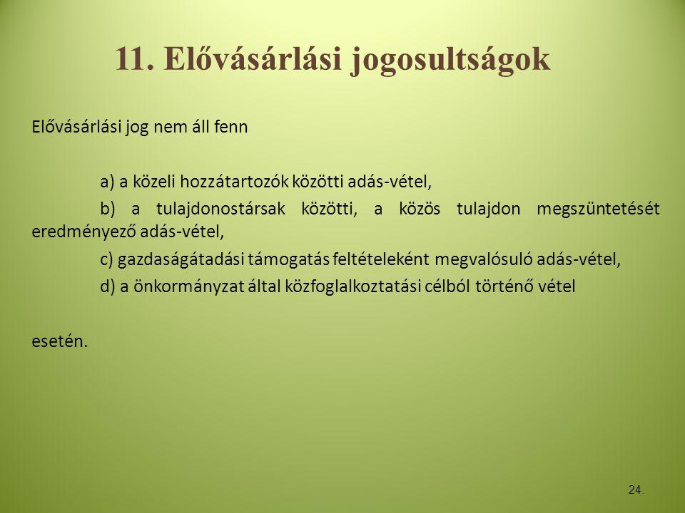 24. 11. Elővásárlási jogosultságok Elővásárlási jog nem áll fenn a) a közeli hozzátartozók közötti adás-vétel, b) a tulajdonostársak közötti, a közös