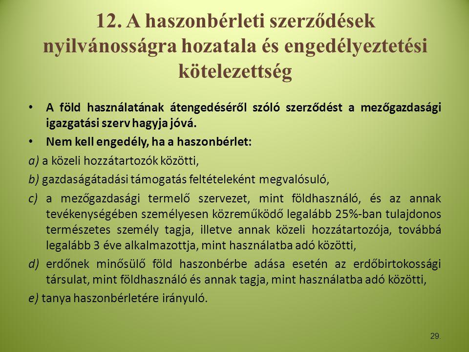 12. A haszonbérleti szerződések nyilvánosságra hozatala és engedélyeztetési kötelezettség • A föld használatának átengedéséről szóló szerződést a mező