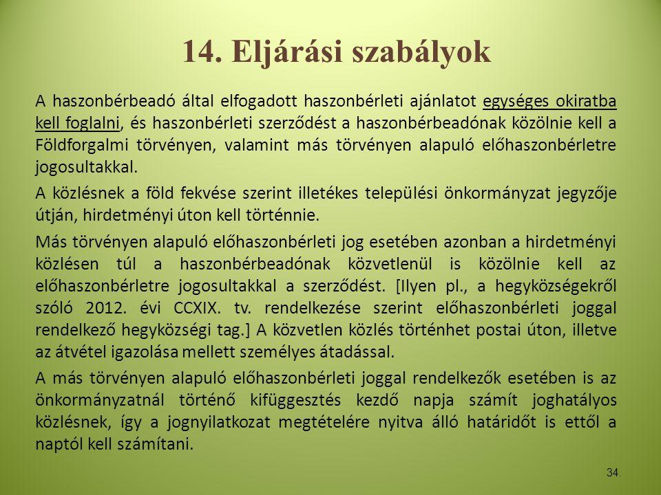 34. 14. Eljárási szabályok A haszonbérbeadó által elfogadott haszonbérleti ajánlatot egységes okiratba kell foglalni, és haszonbérleti szerződést a ha