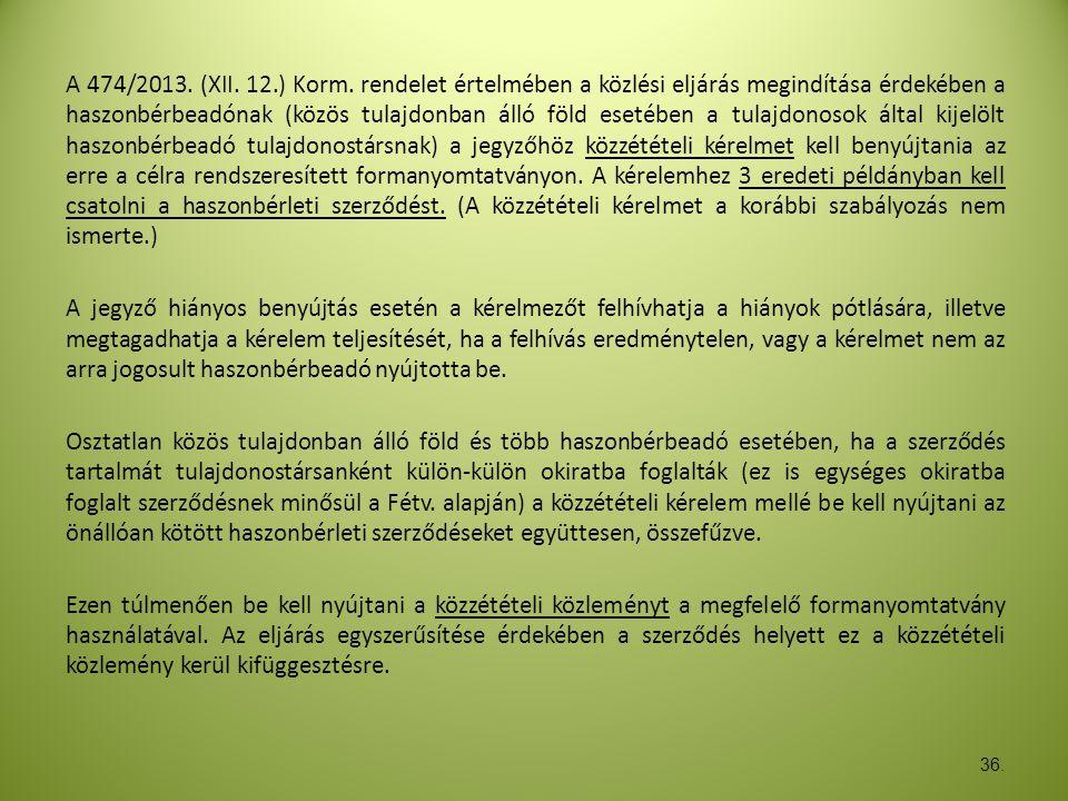 36. A 474/2013. (XII. 12.) Korm. rendelet értelmében a közlési eljárás megindítása érdekében a haszonbérbeadónak (közös tulajdonban álló föld esetében
