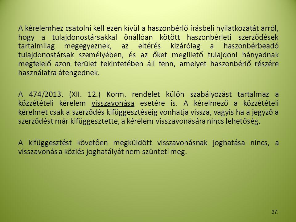 37. A kérelemhez csatolni kell ezen kívül a haszonbérlő írásbeli nyilatkozatát arról, hogy a tulajdonostársakkal önállóan kötött haszonbérleti szerződ