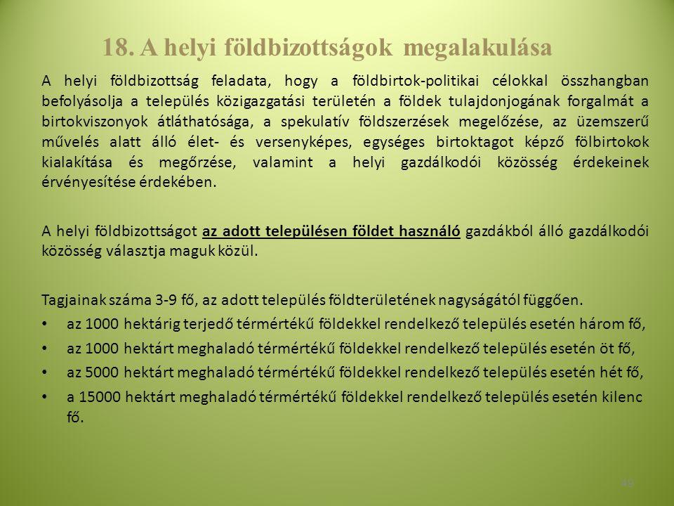 18. A helyi földbizottságok megalakulása A helyi földbizottság feladata, hogy a földbirtok-politikai célokkal összhangban befolyásolja a település köz
