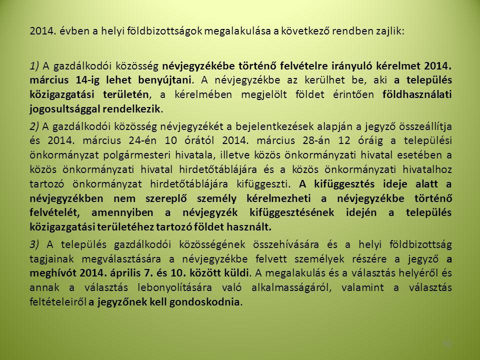 2014. évben a helyi földbizottságok megalakulása a következő rendben zajlik: 1) A gazdálkodói közösség névjegyzékébe történő felvételre irányuló kérel