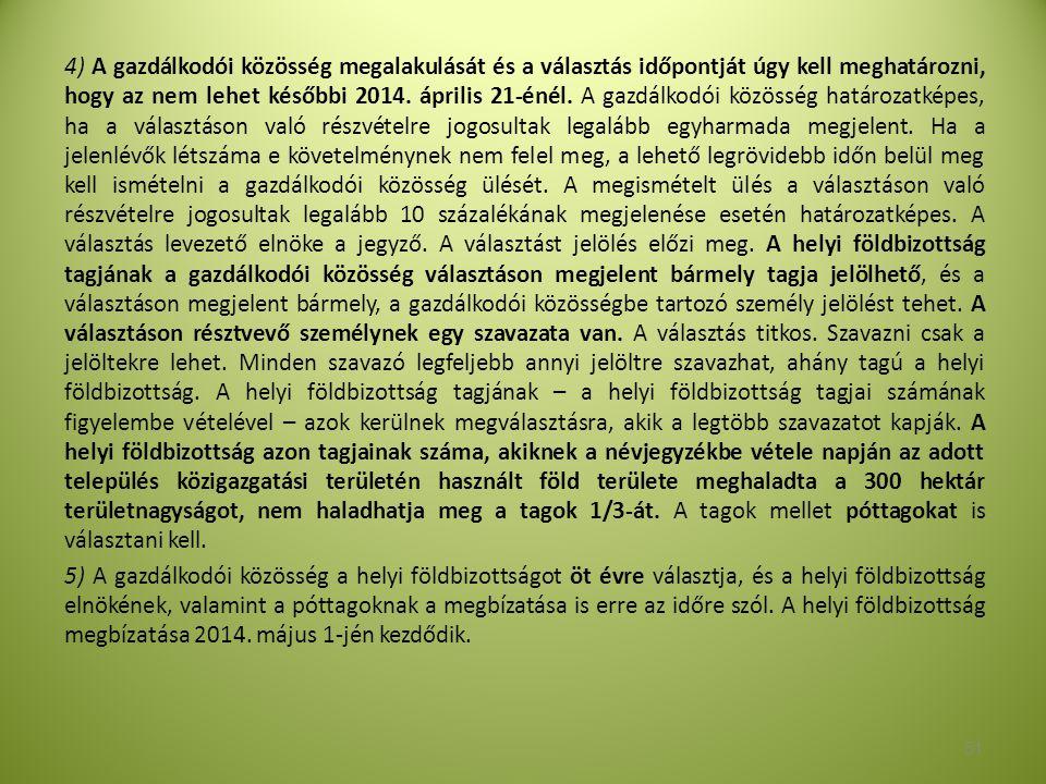 4) A gazdálkodói közösség megalakulását és a választás időpontját úgy kell meghatározni, hogy az nem lehet későbbi 2014. április 21-énél. A gazdálkodó