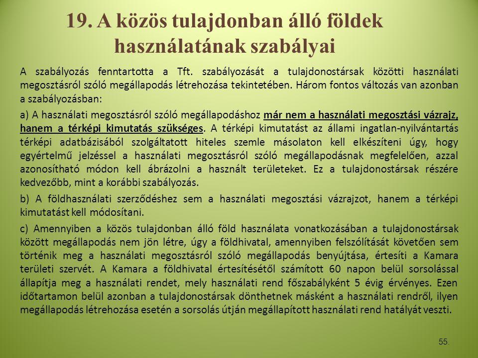 19. A közös tulajdonban álló földek használatának szabályai A szabályozás fenntartotta a Tft. szabályozását a tulajdonostársak közötti használati mego