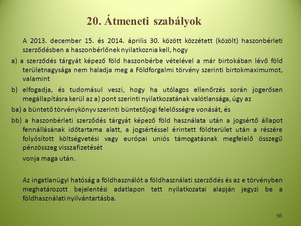56. 20. Átmeneti szabályok A 2013. december 15. és 2014. április 30. között közzétett (közölt) haszonbérleti szerződésben a haszonbérlőnek nyilatkozni