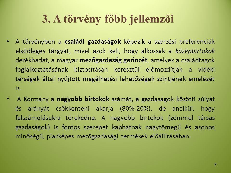 7. 3. A törvény főbb jellemzői • A törvényben a családi gazdaságok képezik a szerzési preferenciák elsődleges tárgyát, mivel azok kell, hogy alkossák