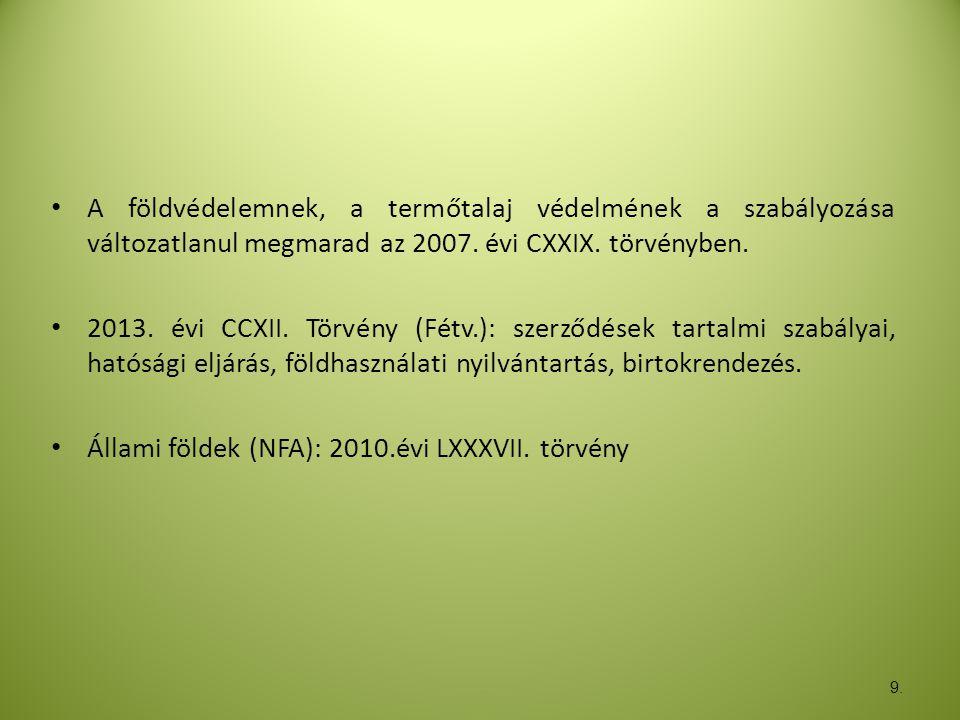 9. • A földvédelemnek, a termőtalaj védelmének a szabályozása változatlanul megmarad az 2007. évi CXXIX. törvényben. • 2013. évi CCXII. Törvény (Fétv.