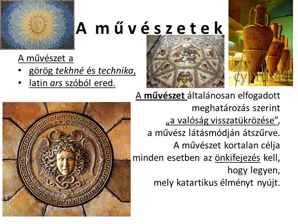 """A m ű v é s z e t e k A művészet a • görög tekhné és technika, • latin ars szóból ered. A művészet általánosan elfogadott meghatározás szerint """"a való"""