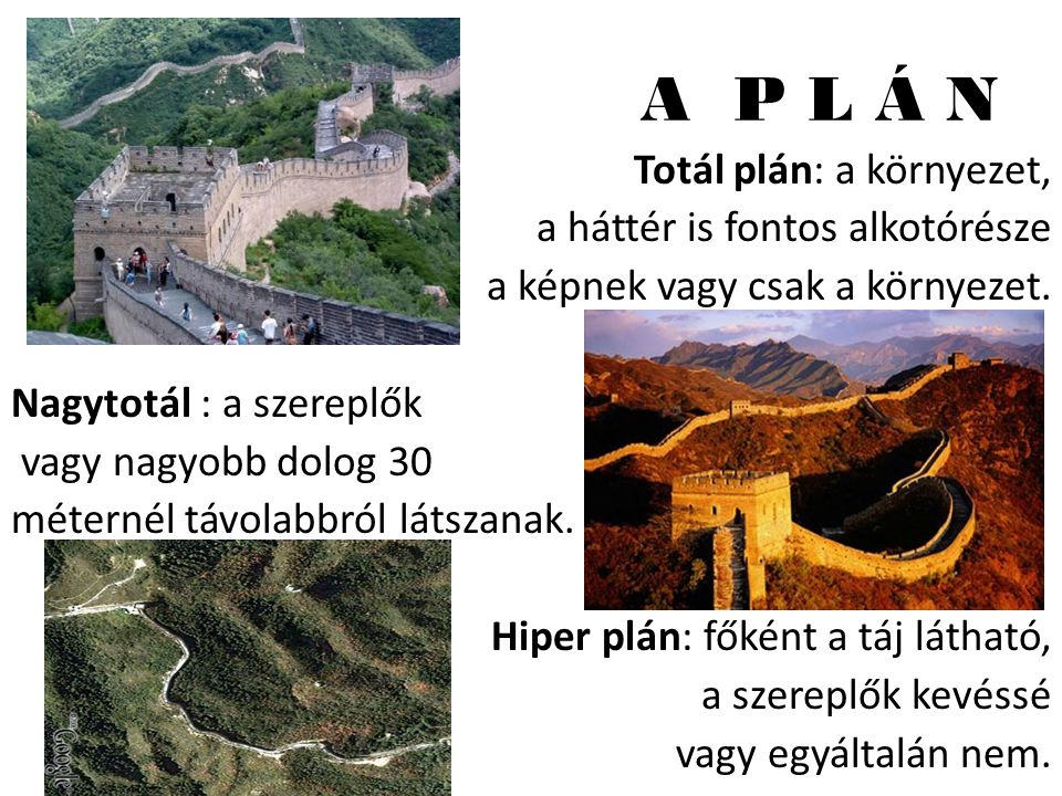 A P L Á N Totál plán: a környezet, a háttér is fontos alkotórésze a képnek vagy csak a környezet. Nagytotál : a szereplők vagy nagyobb dolog 30 métern