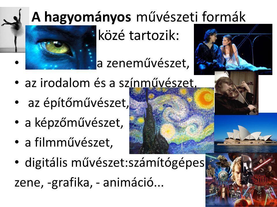 A hagyományos művészeti formák közé tartozik: • a zeneművészet, • az irodalom és a színművészet, • az építőművészet, • a képzőművészet, • a filmművész