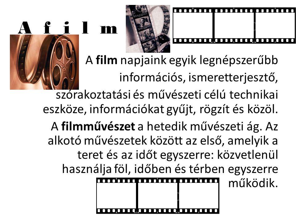 A f i l m A film napjaink egyik legnépszerűbb információs, ismeretterjesztő, szórakoztatási és művészeti célú technikai eszköze, információkat gyűjt,