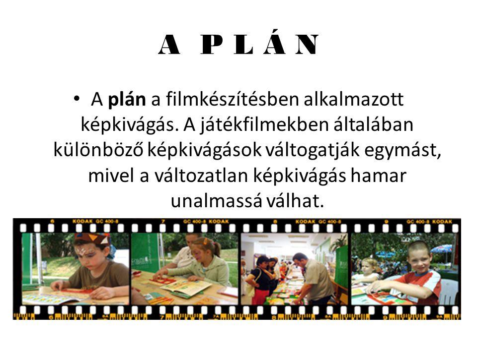 A P L Á N • A plán a filmkészítésben alkalmazott képkivágás.