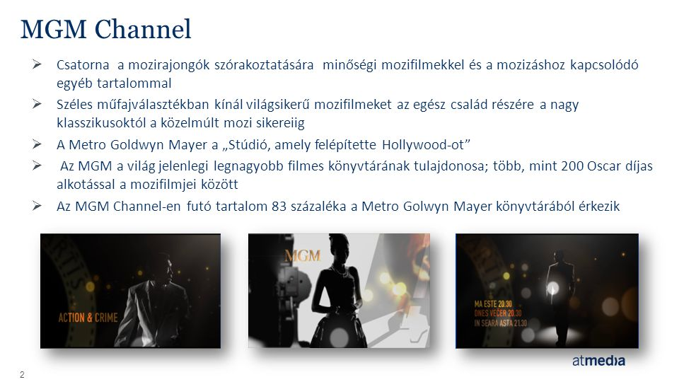 2 MGM Channel  Csatorna a mozirajongók szórakoztatására minőségi mozifilmekkel és a mozizáshoz kapcsolódó egyéb tartalommal  Széles műfajválasztékba
