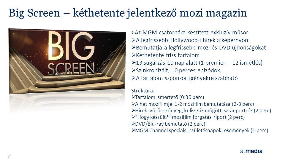 Big Screen – kéthetente jelentkező mozi magazin 8  Az MGM csatornára készített exkluzív műsor  A legfrissebb Hollywood-i hírek a képernyőn  Bemutat