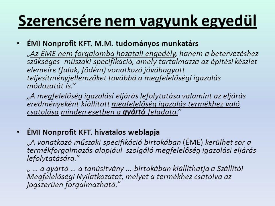 """• ÉMI Nonprofit KFT. M.M. tudományos munkatárs """"Az ÉME nem forgalomba hozatali engedély, hanem a betervezéshez szükséges műszaki specifikáció, amely t"""