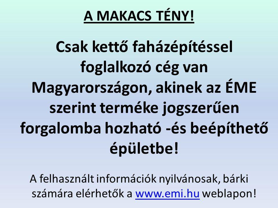 A MAKACS TÉNY! Csak kettő faházépítéssel foglalkozó cég van Magyarországon, akinek az ÉME szerint terméke jogszerűen forgalomba hozható -és beépíthető