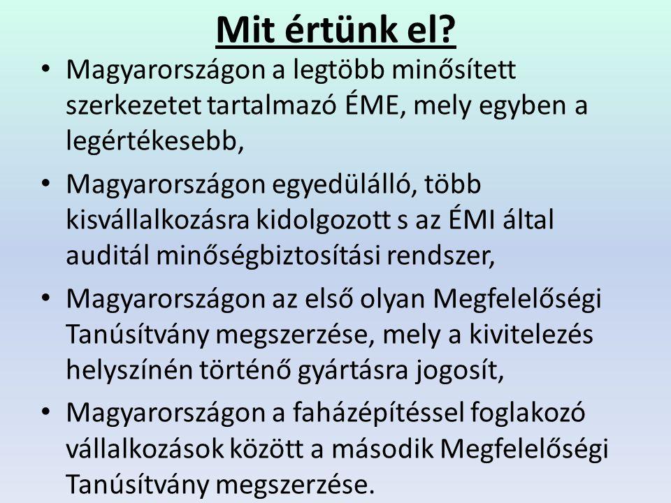 Mit értünk el? • Magyarországon a legtöbb minősített szerkezetet tartalmazó ÉME, mely egyben a legértékesebb, • Magyarországon egyedülálló, több kisvá