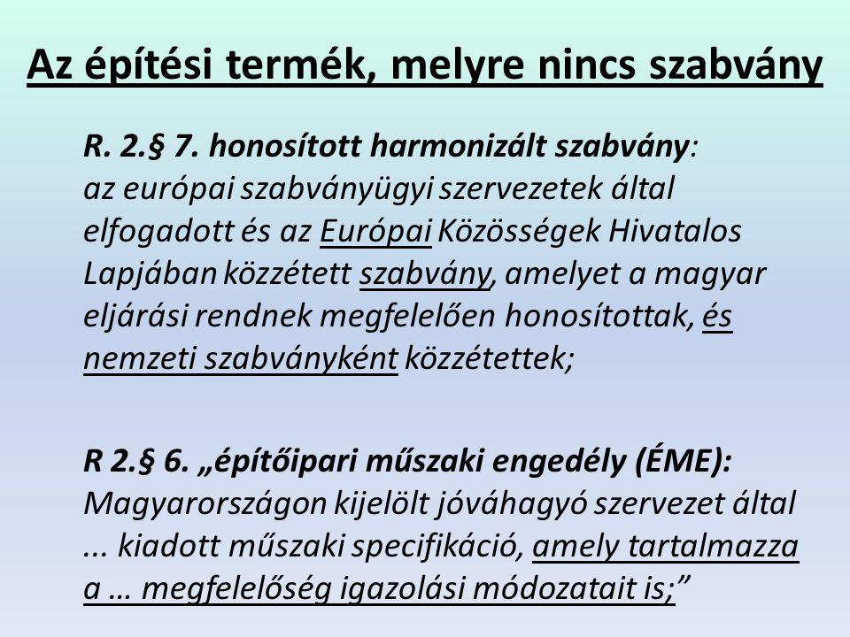 Az építési termék, melyre nincs szabvány R. 2.§ 7. honosított harmonizált szabvány: az európai szabványügyi szervezetek által elfogadott és az Európai