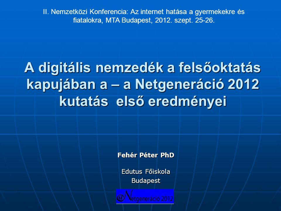 A digitális nemzedék a felsőoktatás kapujában a – a Netgeneráció 2012 kutatás első eredményei Fehér Péter PhD Edutus Főiskola Edutus FőiskolaBudapest