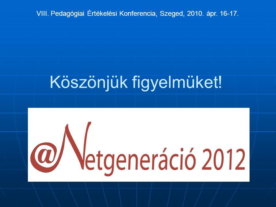 Köszönjük figyelmüket! VIII. Pedagógiai Értékelési Konferencia, Szeged, 2010. ápr. 16-17.