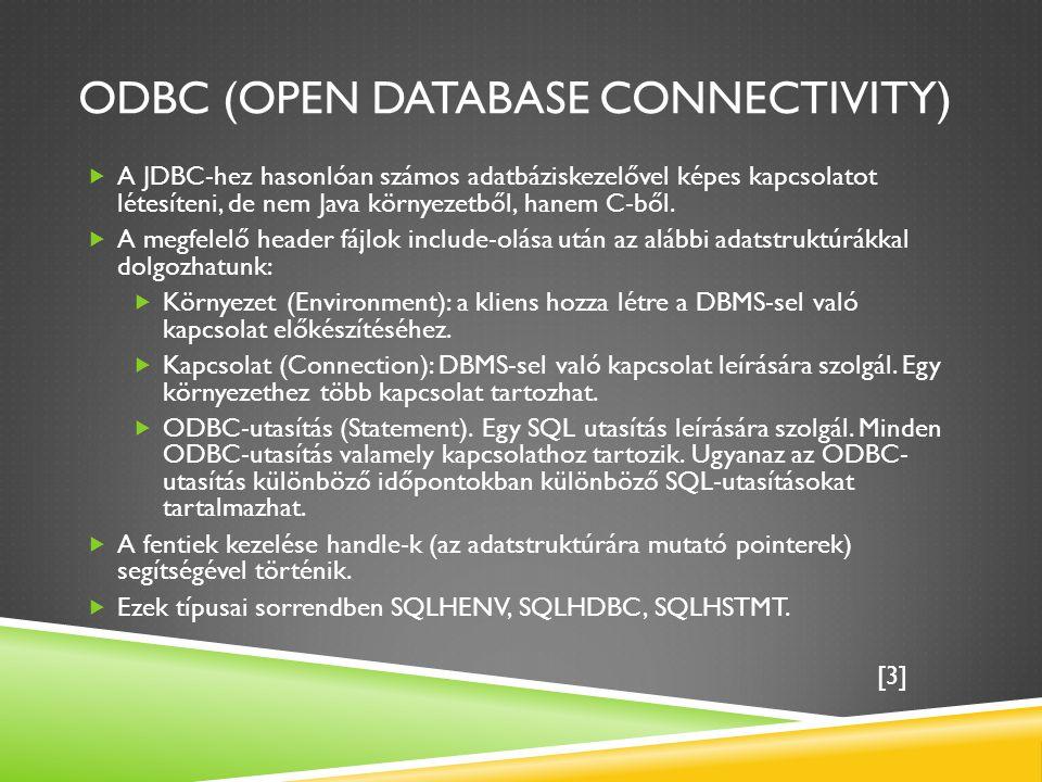 ODBC (OPEN DATABASE CONNECTIVITY)  A JDBC-hez hasonlóan számos adatbáziskezelővel képes kapcsolatot létesíteni, de nem Java környezetből, hanem C-ből.