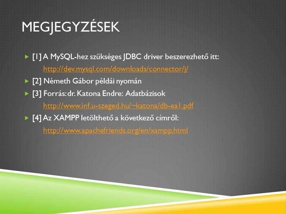 MEGJEGYZÉSEK  [1] A MySQL-hez szükséges JDBC driver beszerezhető itt: http://dev.mysql.com/downloads/connector/j/  [2] Németh Gábor példái nyomán  [3] Forrás: dr.