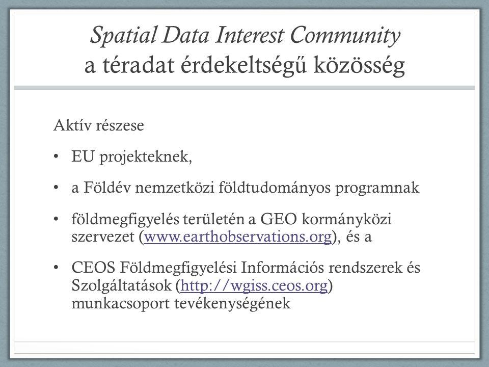 Spatial Data Interest Community a téradat érdekeltség ű közösség Aktív részese • EU projekteknek, • a Földév nemzetközi földtudományos programnak • földmegfigyelés területén a GEO kormányközi szervezet (www.earthobservations.org), és awww.earthobservations.org • CEOS Földmegfigyelési Információs rendszerek és Szolgáltatások (http://wgiss.ceos.org) munkacsoport tevékenységénekhttp://wgiss.ceos.org