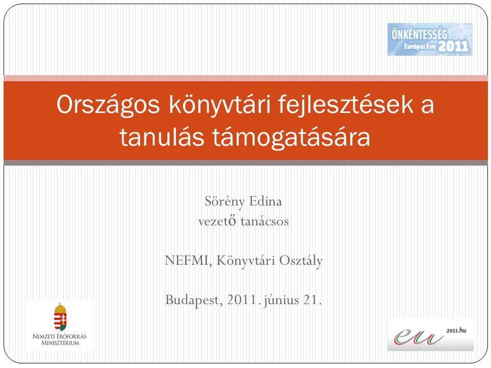 Sörény Edina vezet ő tanácsos NEFMI, Könyvtári Osztály Budapest, 2011. június 21. Országos könyvtári fejlesztések a tanulás támogatására