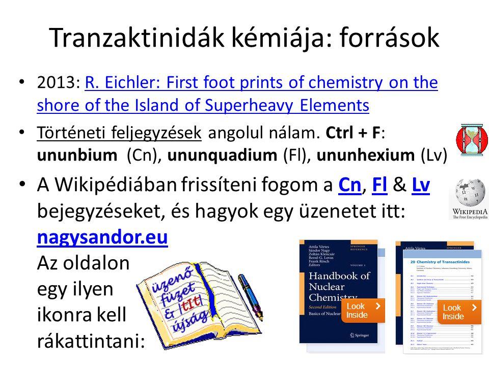 Tranzaktinidák kémiája: források • 2013: R. Eichler: First foot prints of chemistry on the shore of the Island of Superheavy ElementsR. Eichler: First