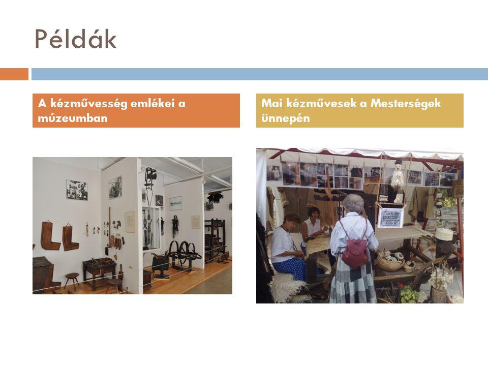 Példák A kézművesség emlékei a múzeumban Mai kézművesek a Mesterségek ünnepén