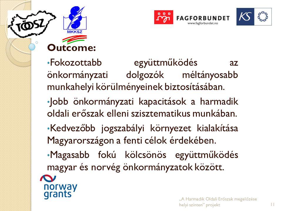 Outcome: • Fokozottabb együttműködés az önkormányzati dolgozók méltányosabb munkahelyi körülményeinek biztosításában. • Jobb önkormányzati kapacitások