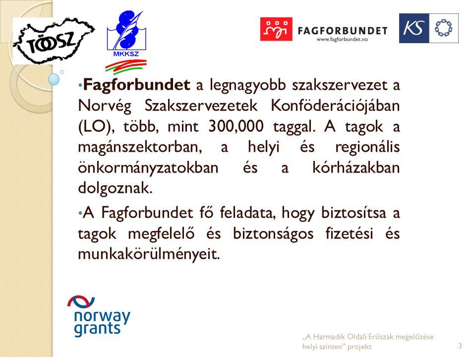• Fagforbundet a legnagyobb szakszervezet a Norvég Szakszervezetek Konföderációjában (LO), több, mint 300,000 taggal. A tagok a magánszektorban, a hel