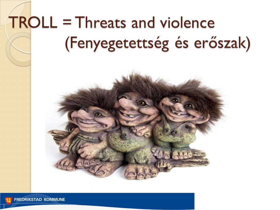 TROLL = Threats and violence (Fenyegetettség és erőszak)
