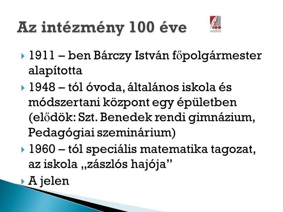  1911 – ben Bárczy István f ő polgármester alapította  1948 – tól óvoda, általános iskola és módszertani központ egy épületben (el ő dök: Szt. Bened
