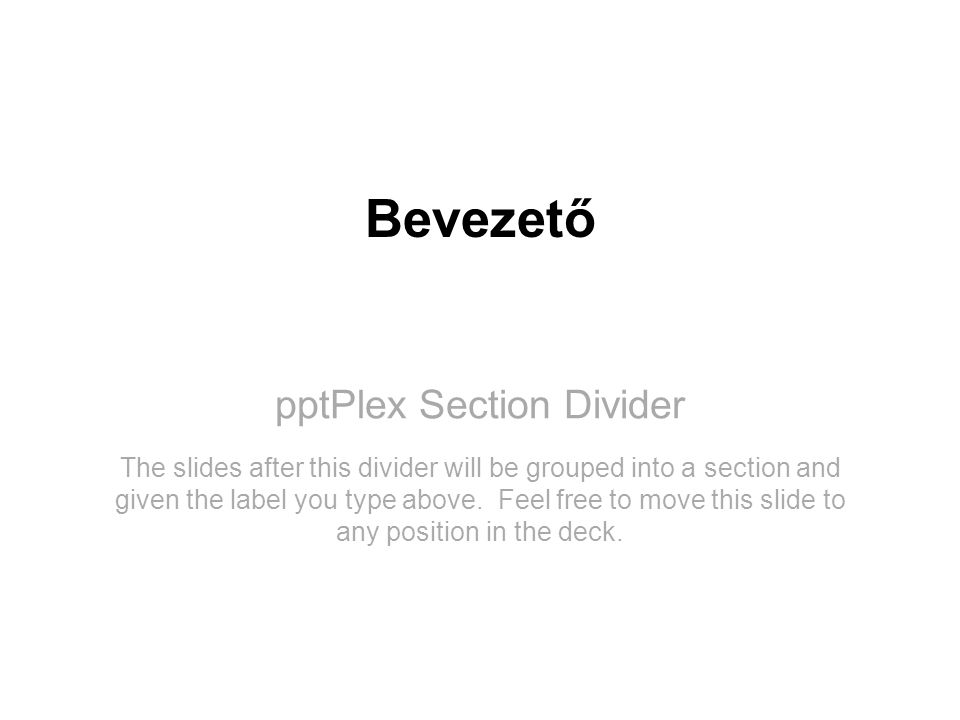 pptPlex Section Divider Bevezető The slides after this divider will be grouped into a section and given the label you type above. Feel free to move th