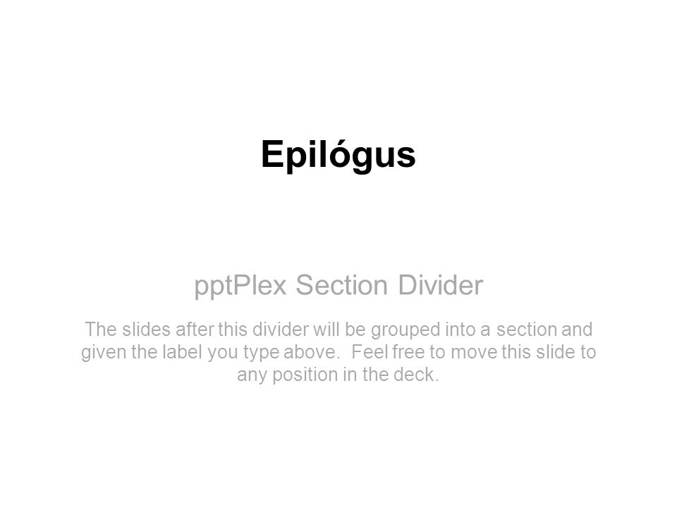 pptPlex Section Divider Epilógus The slides after this divider will be grouped into a section and given the label you type above. Feel free to move th