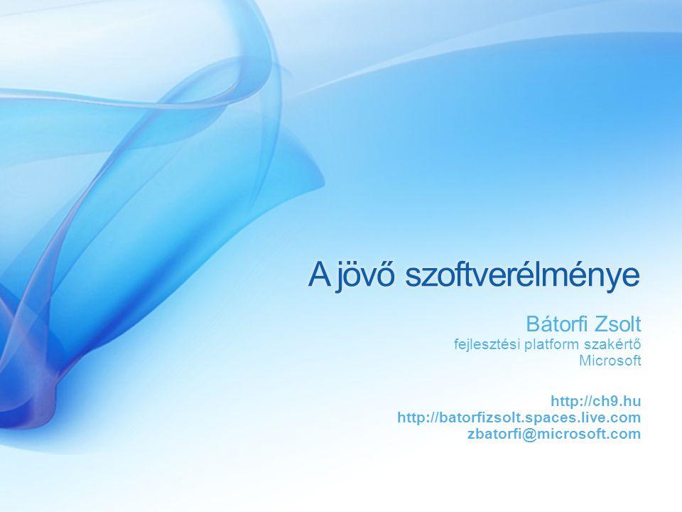 Bátorfi Zsolt fejlesztési platform szakértő Microsoft http://ch9.hu http://batorfizsolt.spaces.live.com zbatorfi@microsoft.com