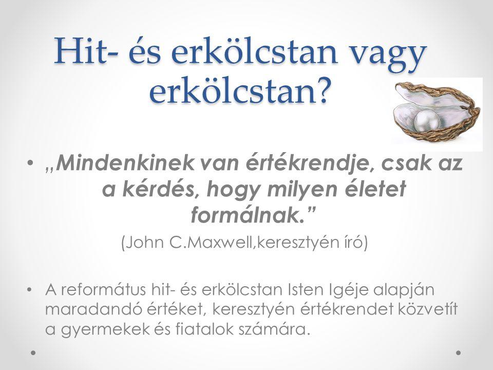"""Hit- és erkölcstan vagy erkölcstan? • """" Mindenkinek van értékrendje, csak az a kérdés, hogy milyen életet formálnak."""" (John C.Maxwell,keresztyén író)"""