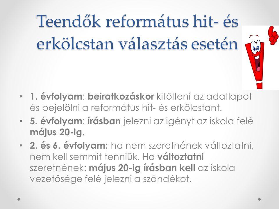 Teendők református hit- és erkölcstan választás esetén • 1. évfolyam : beiratkozáskor kitölteni az adatlapot és bejelölni a református hit- és erkölcs