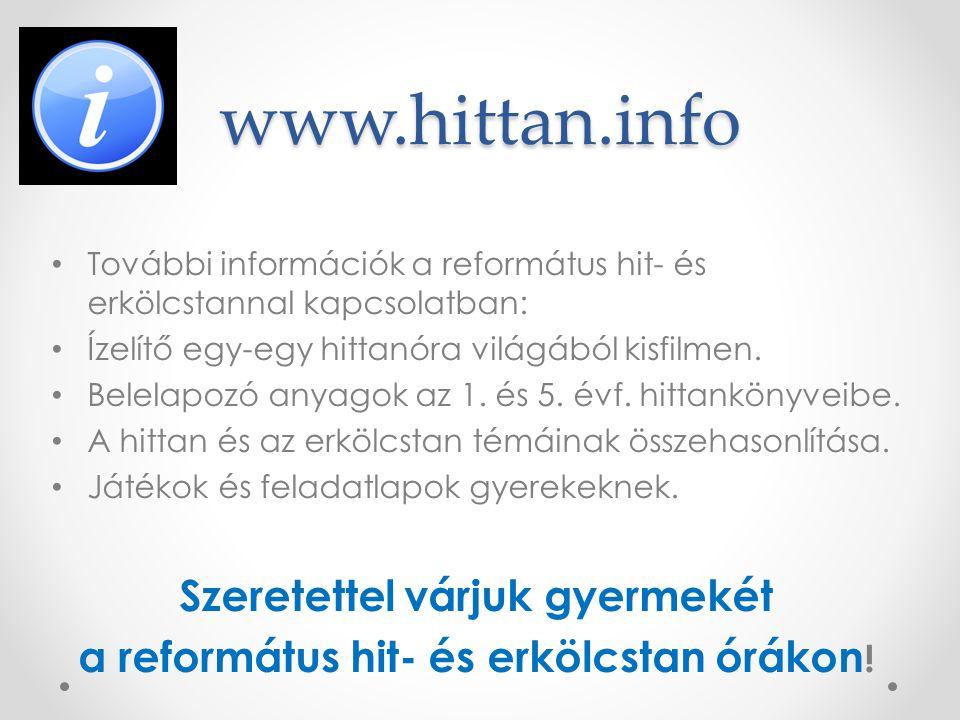 www.hittan.info • További információk a református hit- és erkölcstannal kapcsolatban: • Ízelítő egy-egy hittanóra világából kisfilmen. • Belelapozó a