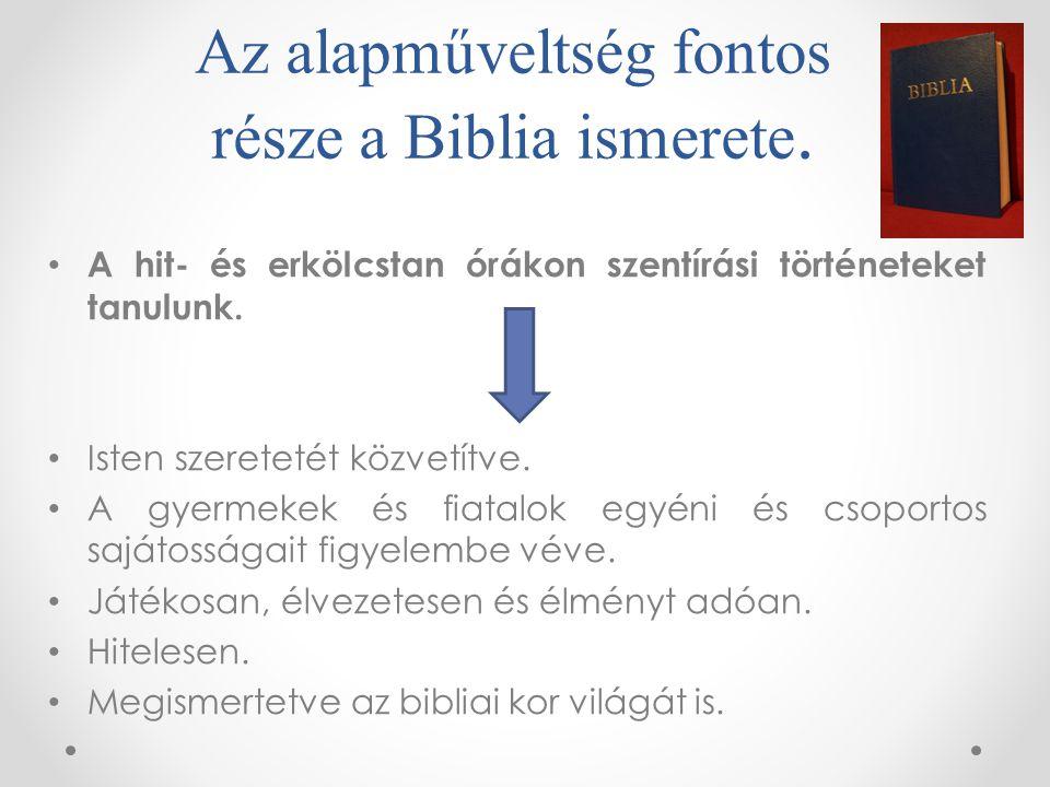Az alapműveltség fontos része a Biblia ismerete. • A hit- és erkölcstan órákon szentírási történeteket tanulunk. • Isten szeretetét közvetítve. • A gy